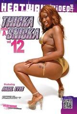 Thicka Than A Snicka 12